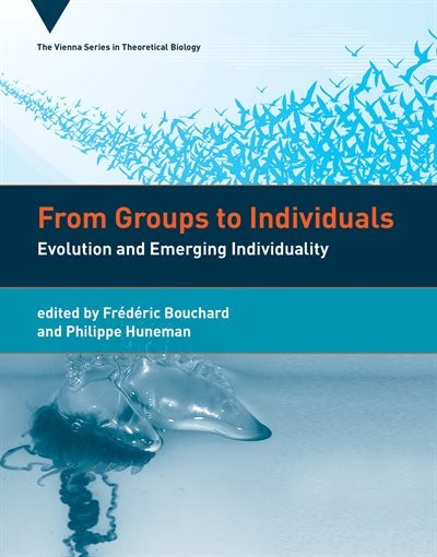From Groups To Individuals: Evolution And Emerging Individuality by Frédéric Bouchard