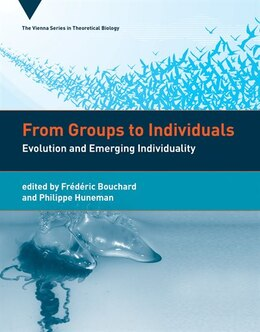 Book From Groups To Individuals: Evolution And Emerging Individuality by Frédéric Bouchard