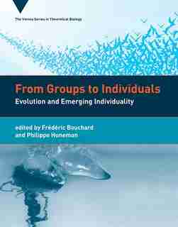 From Groups To Individuals: Evolution And Emerging Individuality by Frederic Bouchard