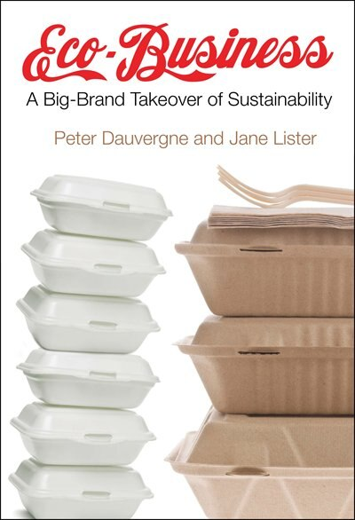 Eco-business: A Big-brand Takeover Of Sustainability by Peter Dauvergne