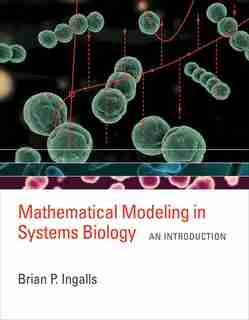 Mathematical Modeling In Systems Biology: An Introduction by Brian P. Ingalls