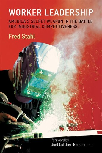 Worker Leadership: America's Secret Weapon In The Battle For Industrial Competitiveness de Fred Stahl
