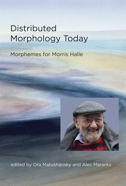 Book Distributed Morphology Today: Morphemes For Morris Halle by Ora Matushansky