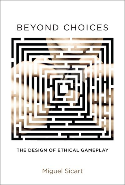 Beyond Choices: The Design Of Ethical Gameplay by Miguel Sicart