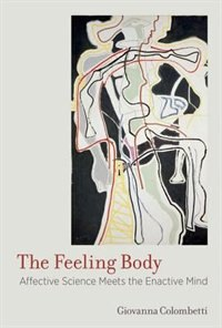 Book The Feeling Body: Affective Science Meets The Enactive Mind by Giovanna Colombetti
