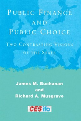 Book Public Finance and Public Choice: Two Contrasting Visions of the State by James M. Buchanan
