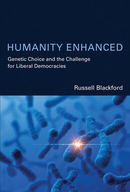 Book Humanity Enhanced: Genetic Choice And The Challenge For Liberal Democracies by Russell Blackford