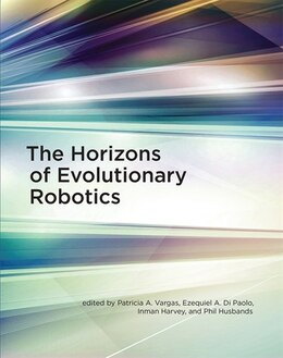 Book The Horizons Of Evolutionary Robotics by Patricia A. Vargas