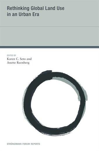 Rethinking Global Land Use In An Urban Era by Karen C. Seto