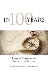 In 100 Years: Leading Economists Predict The Future by Ignacio Palacios-Huerta