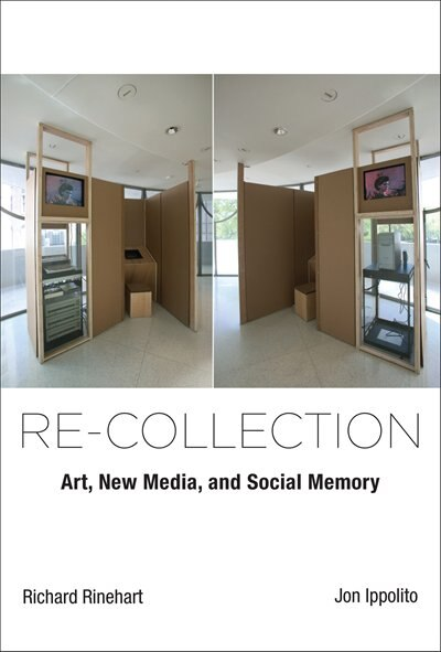 Re-collection: Art, New Media, And Social Memory by Richard Rinehart