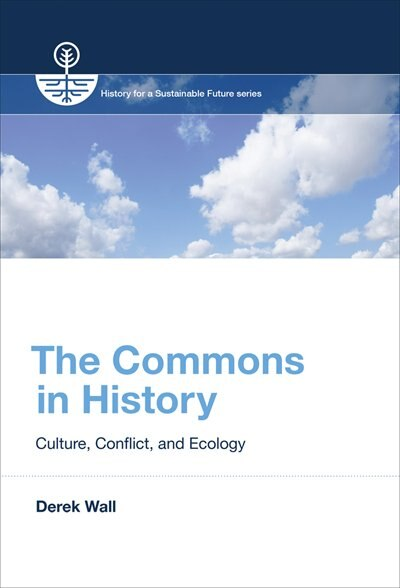 The Commons In History: Culture, Conflict, And Ecology by Derek Wall