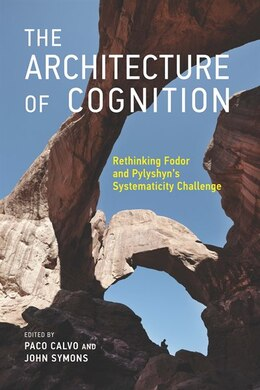 Book The Architecture Of Cognition: Rethinking Fodor And Pylyshyn's Systematicity Challenge by Paco Calvo