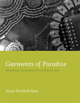 Book Garments Of Paradise: Wearable Discourse In The Digital Age by Susan Elizabeth Ryan