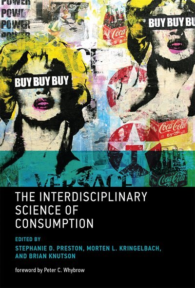 The Interdisciplinary Science Of Consumption by Stephanie D. Preston