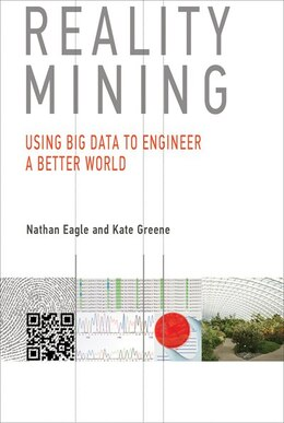 Book Reality Mining: Using Big Data To Engineer A Better World by Nathan Eagle