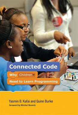 Book Connected Code: Why Children Need To Learn Programming by Kafai, Yasmin B.