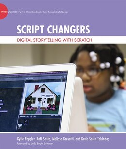 Book Script Changers: Digital Storytelling With Scratch by Kylie Peppler