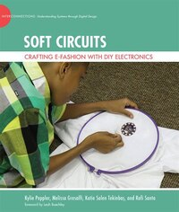 Soft Circuits: Crafting E-fashion With Diy Electronics