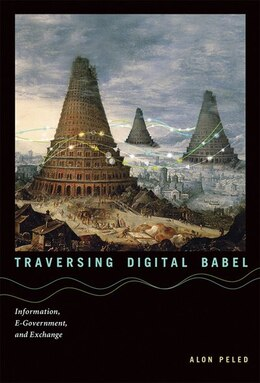 Book Traversing Digital Babel: Information, E-government, And Exchange by Alon Peled