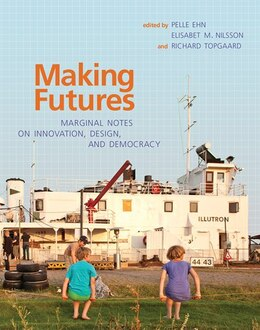 Book Making Futures: Marginal Notes On Innovation, Design, And Democracy by Pelle Ehn