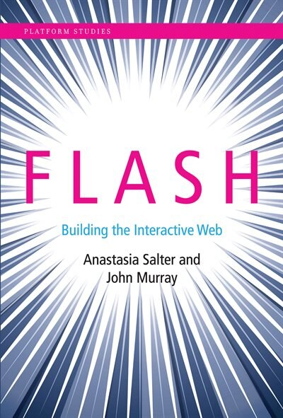 Flash: Building The Interactive Web by Anastasia Salter