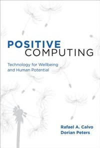 Book Positive Computing: Technology For Wellbeing And Human Potential by Rafael A. Calvo