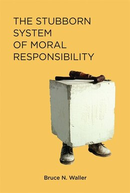 Book The Stubborn System Of Moral Responsibility by Bruce N. Waller