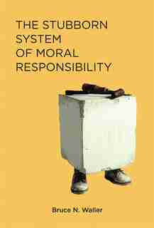 The Stubborn System Of Moral Responsibility by Bruce N. Waller