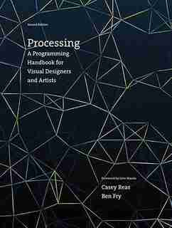 Processing, Second Edition: A Programming Handbook For Visual Designers And Artists by Casey Reas
