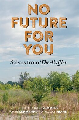 Book No Future For You: Salvos From The Baffler by John Summers