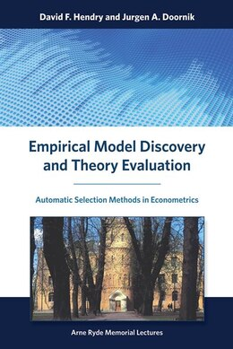 Book Empirical Model Discovery And Theory Evaluation: Automatic Selection Methods In Econometrics by David F. Hendry