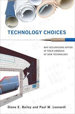 Book Technology Choices: Why Occupations Differ In Their Embrace Of New Technology by Diane E. Bailey