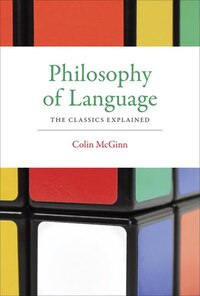Philosophy Of Language: The Classics Explained