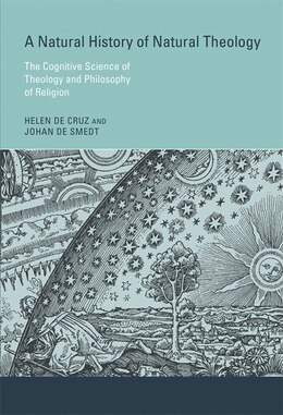 Book A Natural History Of Natural Theology: The Cognitive Science Of Theology And Philosophy Of Religion by Helen De Cruz