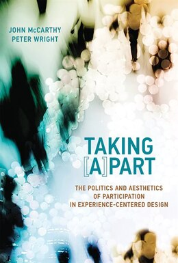 Book Taking [a]part: The Politics And Aesthetics Of Participation In Experience-centered Design by John McCarthy
