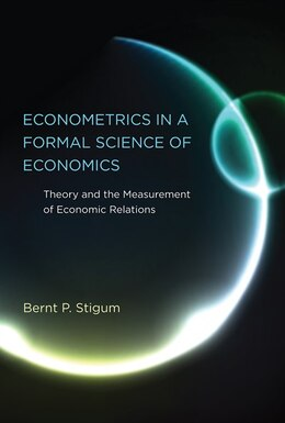 Book Econometrics In A Formal Science Of Economics: Theory And The Measurement Of Economic Relations by Bernt P. Stigum
