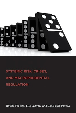 Book Systemic Risk, Crises, And Macroprudential Regulation by Xavier Freixas