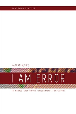 Book I Am Error: The Nintendo Family Computer / Entertainment System Platform by Nathan Altice