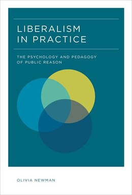 Book Liberalism In Practice: The Psychology And Pedagogy Of Public Reason by Olivia Newman