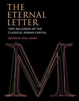Book The Eternal Letter: Two Millennia Of The Classical Roman Capital by Paul Shaw