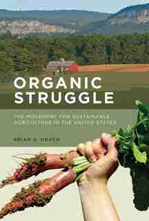 Organic Struggle: The Movement For Sustainable Agriculture In The United States by Brian K. Obach
