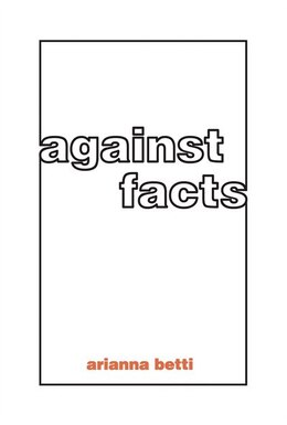 Book Against Facts by Arianna Betti