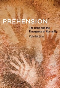 Prehension: The Hand And The Emergence Of Humanity