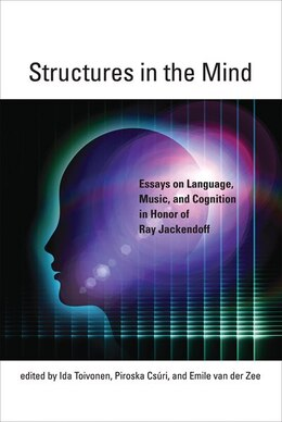 Book Structures In The Mind: Essays On Language, Music, And Cognition In Honor Of Ray Jackendoff by Ida Toivonen