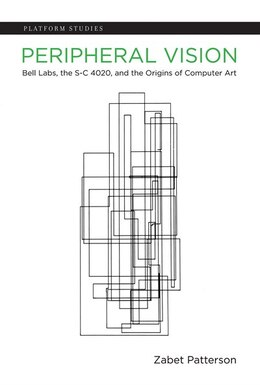 Book Peripheral Vision: Bell Labs, The S-c 4020, And The Origins Of Computer Art by Zabet Patterson