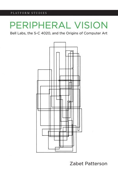 Peripheral Vision: Bell Labs, The S-c 4020, And The Origins Of Computer Art by Zabet Patterson