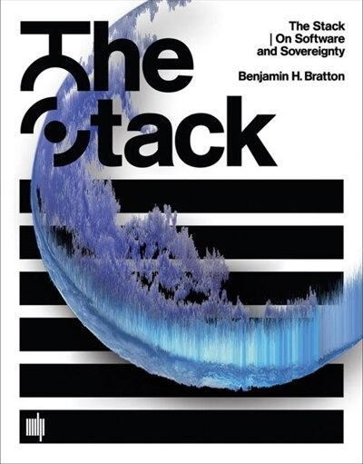 The Stack: On Software And Sovereignty by Benjamin H. Bratton