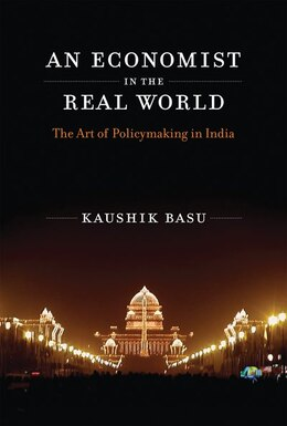 Book An Economist In The Real World: The Art Of Policymaking In India by Kaushik Basu