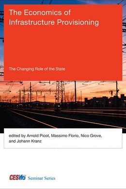 Book The Economics Of Infrastructure Provisioning: The Changing Role Of The State by Arnold Picot
